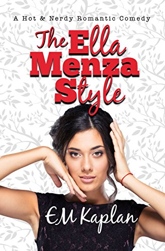 The Ella Menza Style: A Hot & Nerdy Romantic Comedy by [Kaplan, EM]