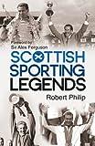 Scottish Sporting Legends, Robert Philip, 1780575548