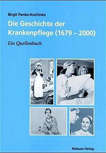 Die Geschichte der Krankenpflege (1679-2000). Ein Quellenbuch
