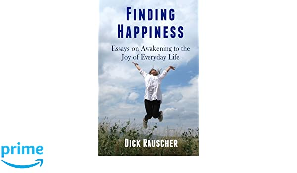 English Sample Essay Finding Happiness Essays On Awakening To The Joy Of Everyday Life Dick  Rauscher  Amazoncom Books My Hobby English Essay also Argumentative Essay Topics For High School Finding Happiness Essays On Awakening To The Joy Of Everyday Life  Genetically Modified Food Essay Thesis