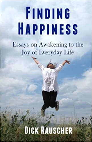 After High School Essay Finding Happiness Essays On Awakening To The Joy Of Everyday Life Dick  Rauscher  Amazoncom Books Essay On Cow In English also Argument Essay Sample Papers Finding Happiness Essays On Awakening To The Joy Of Everyday Life  Cause And Effect Essay Topics For High School