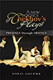 A New Poetics of Chekhov's Plays: Presence Through Absence