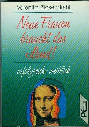 b8aed544f8abc7 Neue Frauen braucht das Land. Erfolgreich weiblich  Amazon.de  Veronika  Zickendraht  Bücher