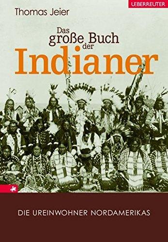 Das große Buch der Indianer: Die Ureinwohner Nordamerikas
