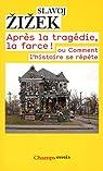 Après la tragédie, la farce ! : Comment l'histoire se répète par Zizek