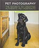 Pet Photography: The Secrets to Creating Authentic Pet Portraits