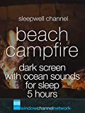 Beach Campfire Dark Screen with Ocean Sounds for sleep 5 hours