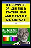 The Complete Dr. Sebi Bible: Staying Lean And Clean