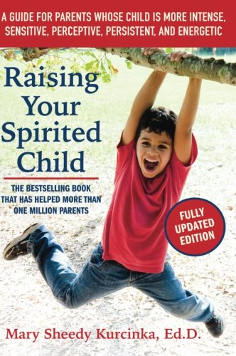 Raising Your Spirited Child, Third Edition: A Guide for Parents Whose Child Is More Intense, Sensitive, Perceptive, Persistent, and Energetic (Strong Life Kids)