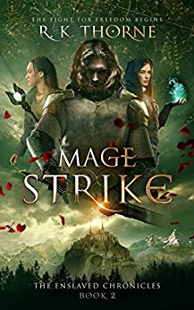 Mage Strike (The Enslaved Chronicles Book 2) by [Thorne, R. K.]