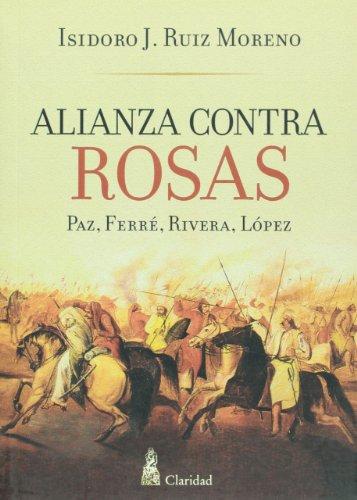 Alianza contra Rosas.  Paz, Ferre, Rivera, Lopez (Spanish Edition) [Isidoro Ruiz Moreno] (Tapa Blanda)