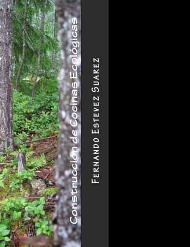 Construcción de Cocinas Ecológicas: Cocinas de casa, horno Pan y Piza, e Industrial: Amazon.es: arq. Fernando Estevez Suarez Ecolog: Libros