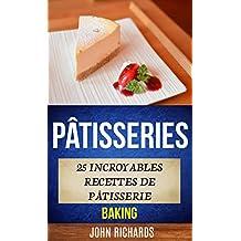 Pâtisseries: 25 incroyables recettes de pâtisserie (Baking) (French Edition)