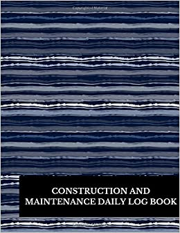 Construction And Maintenance Daily Log Book: Large 8.5 Inches By ...