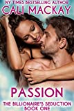 Passion (The Billionaire's Seduction Book 1)