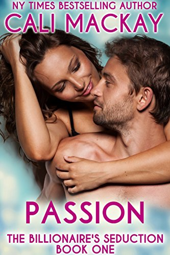 Passion (The Billionaire's Seduction Book 1) by [MacKay, Cali]