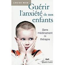 Guérir l'anxiété de nos enfants: Sans médicaments ni thérapie