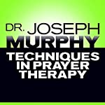 Techniques in Prayer Therapy   Dr. Joseph Murphy