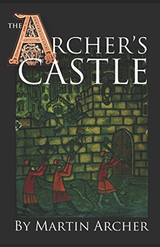 The Archer's Castle: A Medieval Saga of War and Action and Adventure in Feudal England During the Time of The Crusades (The Company of Archers) PDF