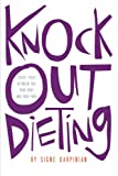 Knock Out Dieting, Signe Darpinian, 1452554560