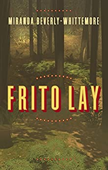 Frito Lay (Kindle Single) by [Beverly-Whittemore, Miranda]
