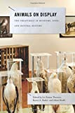 Animals on Display : The Creaturely in Museums, Zoos, and Natural History, , 0271060700