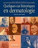 Quelques cas historiques en dermatologie (French Edition), Bernard Cribier, Bruno Halioua, Jean Revuz, Gérard Tilles, 2817800311