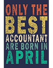 Only The Best Accountant Are Born In April: Funny Vintage Accountant Gift Journal