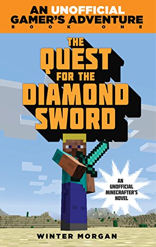 The Quest for the Diamond Sword: An Unofficial Gamer?'s Adventure, Book One (An Unofficial Gamer?s Adventure 1)