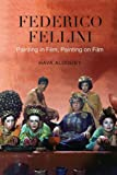 Federico Fellini : Painting in Film, Painting on Film, University of Toronto Press, Scholarly Publishing and Aldouby, Hava, 1442645164