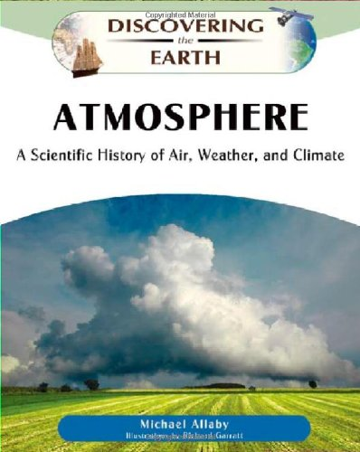 Atmosphere: A Scientific History of Air, Weather, and Climate (Discovering the Earth)