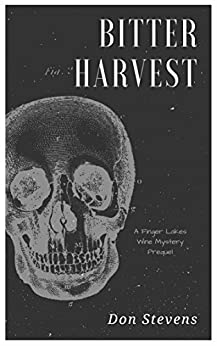 Bitter Harvest: A Finger Lakes Wine Mystery Prequel (Finger Lakes Wine Mysteries) by [Stevens, Don]