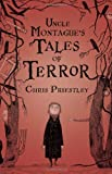 Uncle Montague's Tales of Terror, Chris Priestley, 1599901188