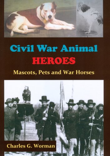 Civil War Animal Heroes: Mascots, Pets and War Horses