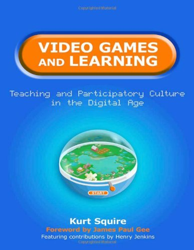 Video Games and Learning: Teaching and Participatory Culture in the Digital Age (Technology, Education--Connections) (Technology, Education, Connections: TEC)