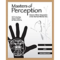 Masters of Perception: Sensory-Motor Integration in the Internal Martial Arts