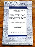 img - for Ralph Nader Presents Practicing Democracy: A Guide to Student Action book / textbook / text book