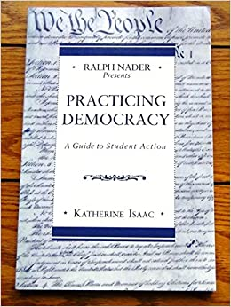 Ralph Nader Presents Practicing Democracy: A Guide to Student Action