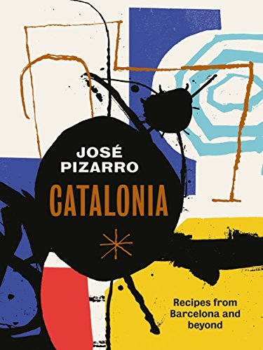 Catalonia: Spanish Recipes from Barcelona and Beyond by Jose Pizarro