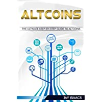 Altcoins: The ultimate guide to take you from beginner to expert on altcoins (Bitcoin, Ethereum, Dodgecoin Ripple, Litecoin, Siacoin, DASH, Monero, Cryptocurrencies, day trading, buying, blockchain)