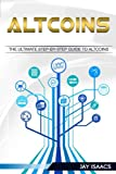 Altcoins: The ultimate guide to take you from beginner to expert on altcoins (Bitcoin, Ethereum, Dodgecoin Ripple, Litecoin, Siacoin, DASH, Monero, ... Guide To Cryptocurrency Coins) (Volume 3)