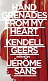 Kendell Geers: Hand Grenades from My Heart, Otto Neumaier, Marc Sanchez, 9881506476
