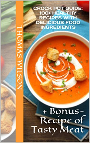 Download crock pot guide 100 healthy recipes with delicious food download crock pot guide 100 healthy recipes with delicious food ingredients bonus recipe of tasty meat book pdf audio id442snzp forumfinder Image collections