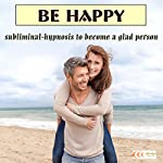Be happy: Subliminal-hypnosis to become a glad person | Michael Bauer