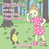 Silly Sierra and the Mysterious Mushroom, Tina M. Swanson, 1463435940