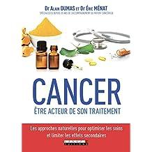 Cancer : être acteur de son traitement: Les approches naturelles pour optimiser les soins et limiter les effets secondaires (SANTE/FORME)