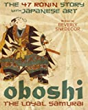 Oboshi the Loyal Samurai, Beverly Snedecor, 1493594532