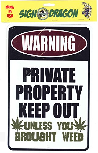 WARNING PRIVATE PROPERTY KEEP OUT Unless You Brought Weed -