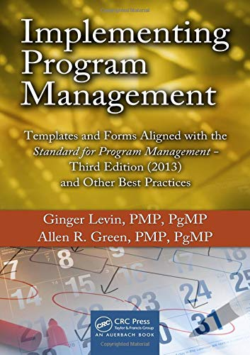 Implementing Program Management: Templates and Forms Aligned with the Standard for Program Management, Third Edition (2013) and Other Best Practices ... Portfolio, Program, and Project Management) (It Program Management)