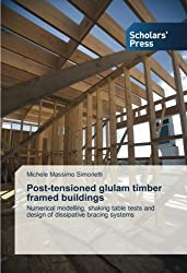 Post-tensioned glulam timber framed buildings: Numerical modelling, shaking table tests and design of dissipative bracing systems